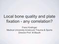Local bone quality and plate fixation - any correlation?