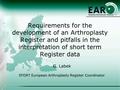 Requirements for the development of an Arthroplasty Register and pitfalls in the interpretation of short-term register data