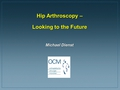 Hip arthroscopy - looking to the future