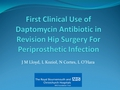 First clinical use of daptomycin antibiotic in revision hip surgery for periprosthetic infection