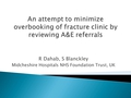 An attempt to minimize overbooking of fracture clinic by reviewing A&E referrals