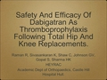 Safety and efficacy of Dabigatran as thromboprophylaxis following total hip and knee replacements