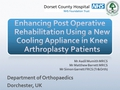 Enhancing post operative rehabilitation using a new cooling appliance in knee arthroplasty patients