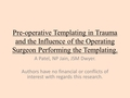 Pre-operative templating in Trauma and the influence of the operating surgeon performing the templating