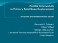 The role of  circumpatellar denervation during primary total knee replacement: A double blind randomised control study