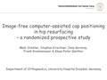 Image-free computer-assisted femoral component positioning in hip resurfacing - a randomized prospective study