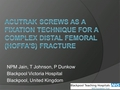 Acutrak screws as a fixation technique for a complex distal femoral (Hoffa's) fracture