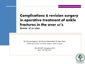 Complications and revision surgery in operative treatment of ankle fractures in the over 60's: Review  of 200 cases