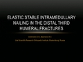 Elastic stable intramedullary nailing in the distal third humeral fractures