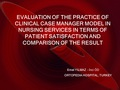 Evaluation of the practice of clinical case manager model in nursing services in terms of patient satisfaction and comparison of the results