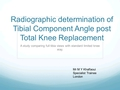 Radiological Determination Of The Tibial Component Angle Following Total Knee Replacement. A Study Comparing Limited Knee Radiographs With Extended View Radiograph (Knee To Ankle).