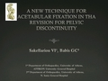 A New Technique For Acetabular Fixation In Tha Revision For Pelvic Discontinuity