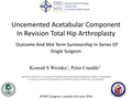 Uncemented Acetabular Component In Revision Total Hip Arthroplasty. Outcome And Mid Term Survivorship In Series Of Single Surgeon