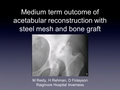 Medium Term Outcome Of Acetabular Reconstruction With Steel Mesh And Bone Graft