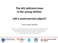 The Acl Deficient Knee In The Young Athlete: Still A Controversial Subject?