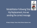 Rehabilitation Following Total Hip Replacement; Are We Sending The Correct Message