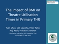 The Impact Of Body Mass Index (BMI) On Theatre Utilisation Times In Primary Total Hip Replacements (THR).