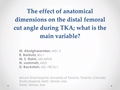The Effect Of Anatomical Dimensions On The Distal Femoral Cut Angle During Total Knee Arthroplasty; What Is The Main Variable?