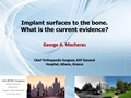 Implant Surfaces To The Bone. What Is The Current Evidence?