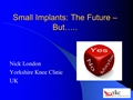 Small Implants: The Future - BUT...