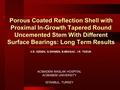 Porous Coated Reflection Shell With Proximal In-Growth Tapered Round Uncemented Stem With Different Surface Bearings: Long-Term Results