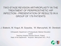 Two-Stage Revision Arthroplasty In The Treatment Of Periprosthetic Hip Infection - Presentation Of Results In A Group Of 179 Patients