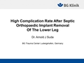 High Complication Rate After Septic Orthopaedic Implant Removal Of The Lower Leg