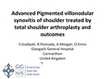 Advanced PVNS Of Shoulder Treated By Total Shoulder Arthroplasty And Outcomes