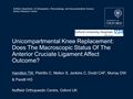 Unicompartmental Knee Replacement: Does The Macroscopic Status Of The Anterior Cruciate Ligament Affect Outcome?