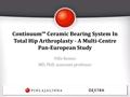 Continuum™ Ceramic Bearing System In Total Hip Arthroplasty - A Multi-Centre Pan-European Study
