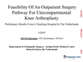 Feasibility Of An Outpatient Surgery Pathway For Unicompartmental Knee Arthroplasty, Preliminary Results From A Teaching Hospital In The Netherlands