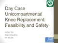 Day Case Unicompartmental Knee Replacement; Feasability And Safety