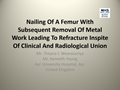 Nailing Of A Femur With Subsequent Removal Of Metal Work Leading To Refracture Inspite Of Clinical And Radiological Union