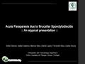Acute Paraparesis Due To Brucellar Spondylodiscitis: An Atypical Presentation – Case Repost