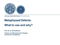 Mataphyseal Defects: What To Use And Why?