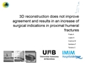 3D Reconstruction Does Not Improve Agreement And Results In An Increase Of Surgical Indications In Proximal Humeral Fractures