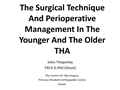 Critical Factors In The Surgical Technique And Perioperative Management In The Younger And The Older THA Patient