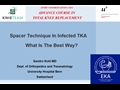 Spacer Technique In Infected TKA – What Is The Best Way?