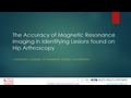 The Accuracy Of Magnetic Resonance Imaging In Identifying Lesions Found On Hip Arthroscopy