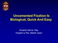 Fixation: Uncemented Fixation Is Biological, Quick And Easy