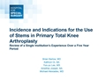 Incidence And Indications For The Use Of Stems In Total Knee Arthroplasty: Review Of A Single Institution's Experience Over A-Four Year Period