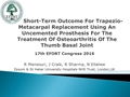 The Short-Term Outcome For Trapezio Metacarpal Replacement Using An Uncemented Prosthesis For The Treatment Of Osteoarthritis Of The Thumb Basal Joint