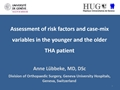 Assessment Of Risk-Factors And Case-Mix Variables In The Younger And The Older THA Patient