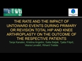 The Rate And The Impact Of Untoward Events During Primary Or Revision Total Hip Or Knee Arthroplasty On The Outcome Of The Respective Patients