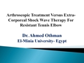 Arthroscopic Treatment Versus Extra-Corporeal Shock Wave Therapy For Resistant Tennis Elbow