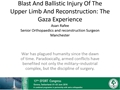 Blast And Ballistic Injury Of The Upper Limb And Reconstruction: The Gaza Experience
