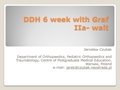 DDH 6 Weeks With Graf Ila – Wait