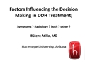 Factors Influencing The Decision Making In Treatment; Symptoms? Radiology? Both? Other?